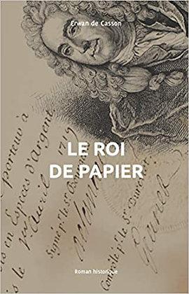 Le roi de papier, de Erwan De Casson