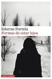 Formas de estar lejos, de Edurne Portela