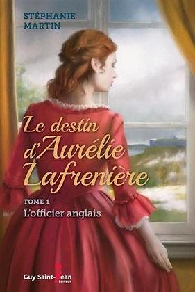 Le destin d'Aurélie Lafrenière, tome 1 : L'officier anglais, de Stephanie Martin