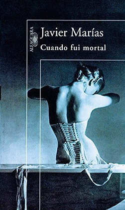 Cuando fui mortal, de Javier Marías