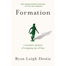 Formation: a woman's memoir of stepping out of line, de Ryan Leigh Dostie