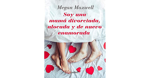 Soy una mamá divorciada y de nuevo enamorda, de Megan Maxwell