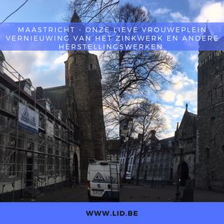 Vernieuwing van het zinkwerk en andere herstellingswerken aan de Onze Lieve Vrouweplein te Maastricht