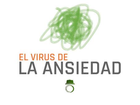 El virus de LA ANSIEDAD