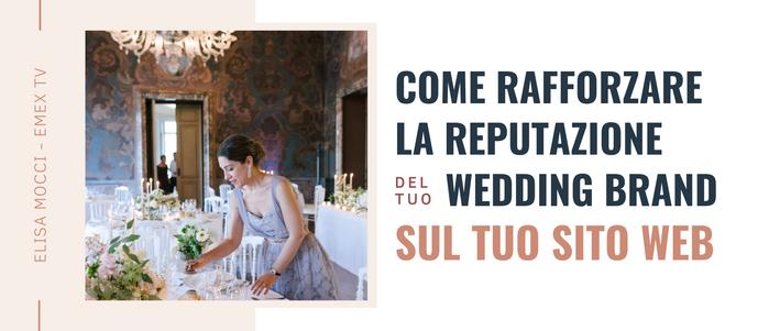 WEDsite: come rafforzare la reputazione del tuo Wedding Brand sul tuo sito web