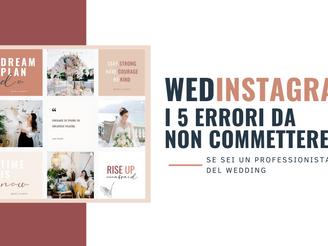 WEDinstagram: i 5 errori da non commettere se sei un professionista del wedding