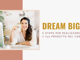 DREAM BIG - 5 steps per realizzare il tuo progetto nel cassetto