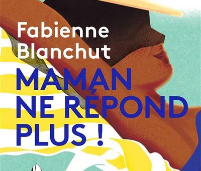 18 mai à 19h - Fabienne Blanchut - Maman ne répond plus ! - Éditions Marabout