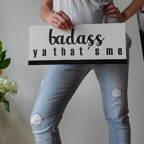 Badass Ya That's Me Desktop Sign