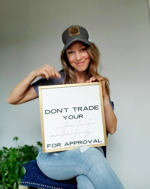Don't Trade Your Authenticity Wood Sign