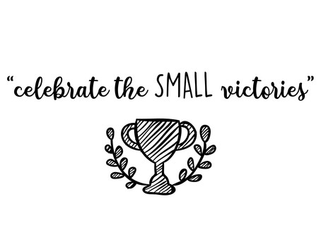 Celebrate the SMALL Victories