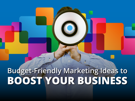Budget-Friendly Marketing Ideas to Boost Your Business