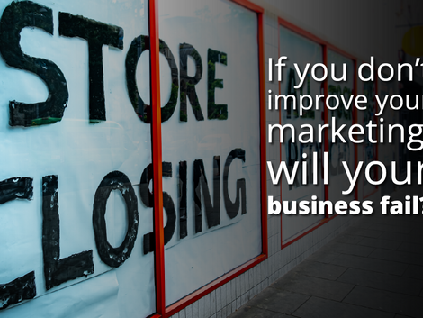 If you don't improve your marketing, will your business fail?