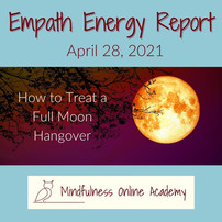 Empath Energy Report 4.28.21 ~ Full Moon Hangover