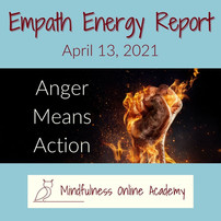 Empath Energy Report 4.13.21 - Anger Means Action