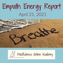 Empath Energy Report 4.21.21 - BREATHE!