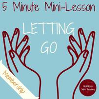 5 Minute Mini-Lesson: Letting Go