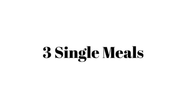 3 Single Meals