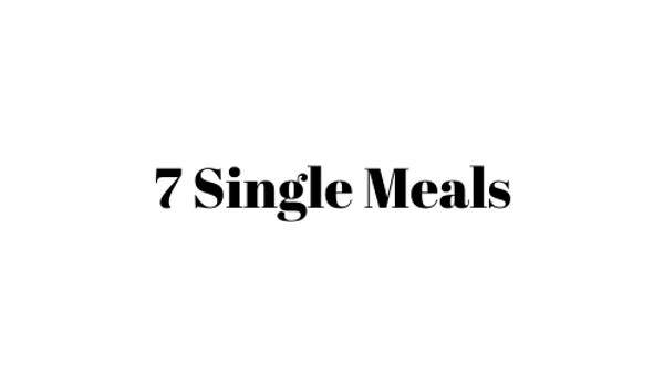 7 Single Meals