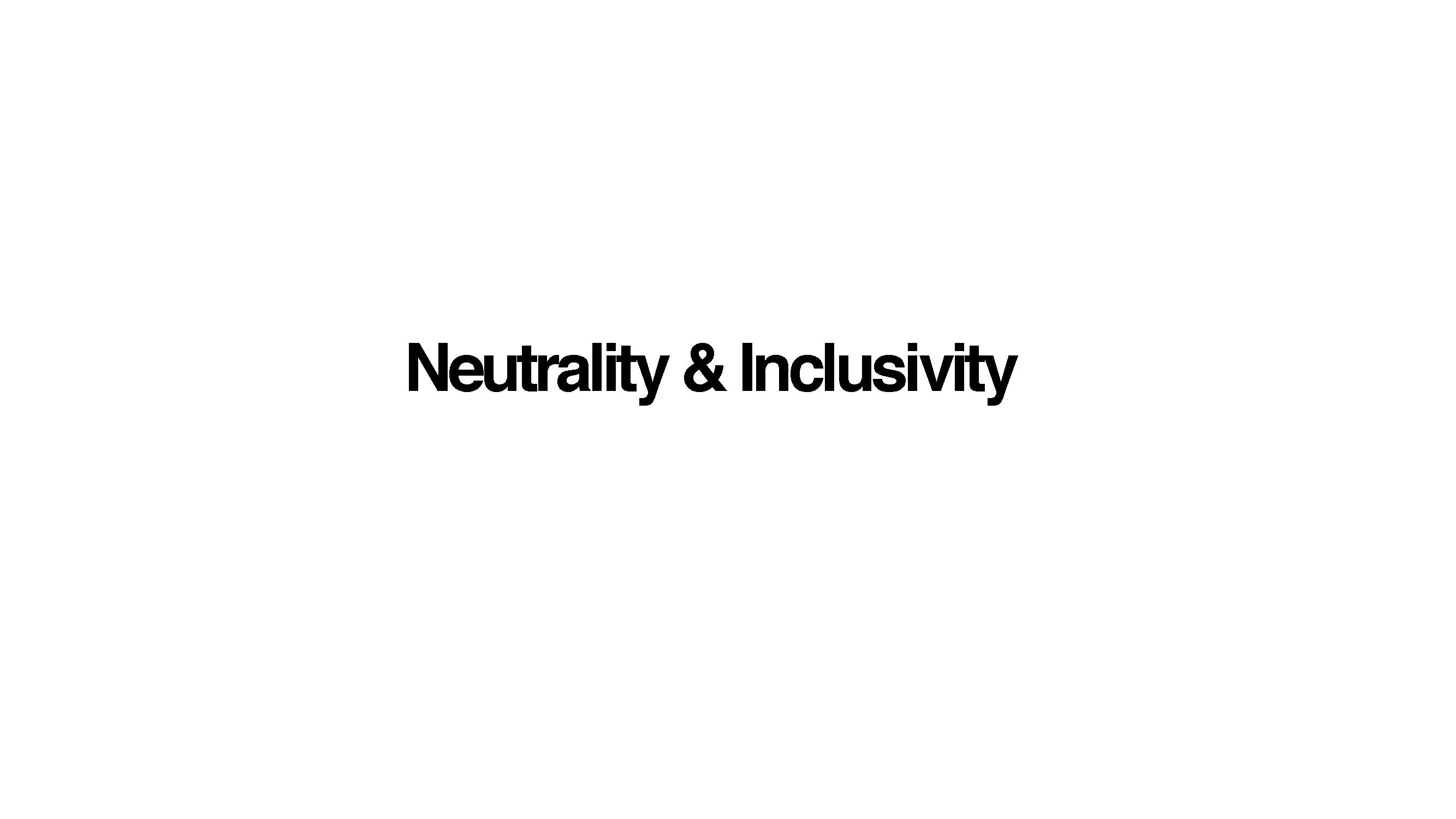 Neutrality & Inclusivity