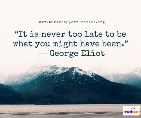 """""""It is never too late to be what you might have been."""" ―George Eliot"""