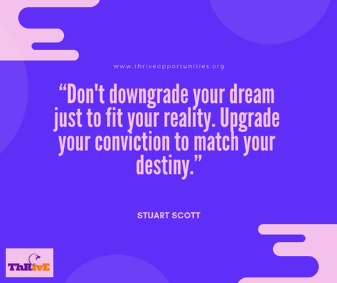 """""""Don't downgrade your dream just to fit your reality. Upgrade your conviction to match your destiny."""""""