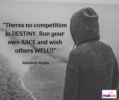 """Theres no competition in DESTINY. Run your own RACE and wish others WELL!!"""