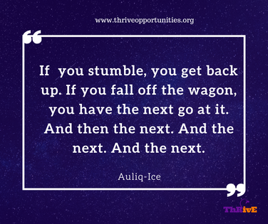 If  you stumble, you get back up. If you fall off the wagon, you have the next go at it. And then the next. And the next. And the next.
