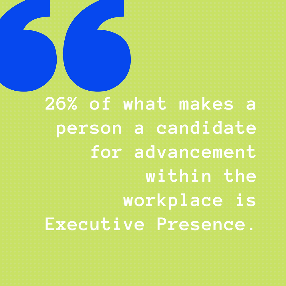 26 percent of what makes a person a candidate for advancement within the workplace is Executive Presence.
