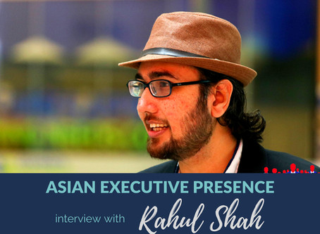Asian Executive Presence Interview: Rahul Shah
