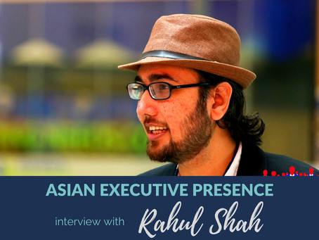 Asian Executive Presence Interview: Rahul Shah