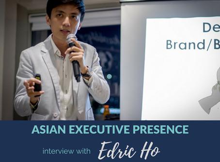 Asian Executive Presence Interview: Edric Ho
