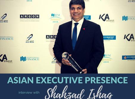 Asian Executive Presence Interview: Shahzad Ishaq
