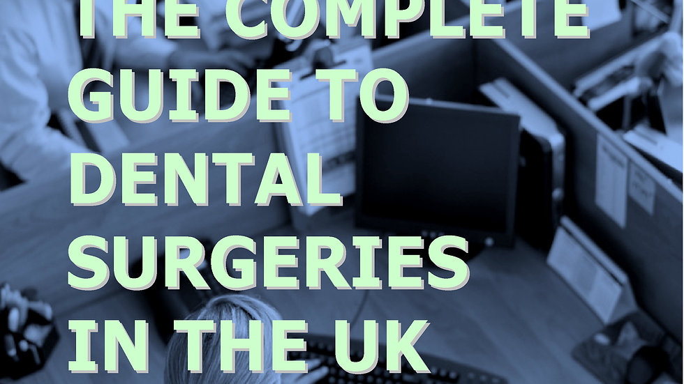DENTISTS! The Complete Guide to Dental Surgeries in the UK 2021