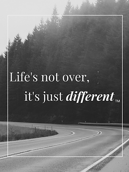 Life's not over it's just different TM.p