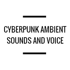 Cyberpunk Ambient Sounds and Voice Sound Pack