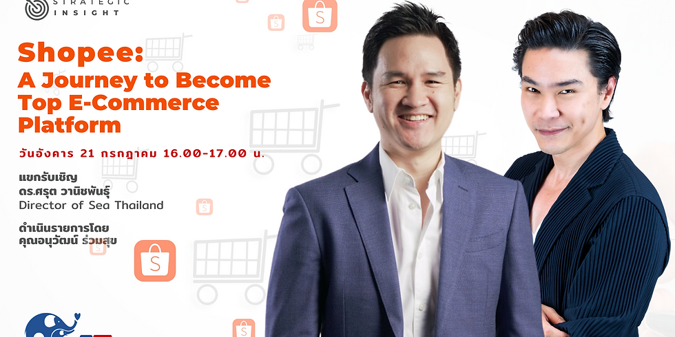 """Strategic Insight EP2 l """"Shopee: A Journey to Become Top E-Commerce Platform"""""""
