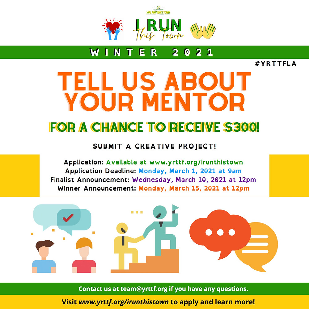 """Information Flyer for our Winter 2021 """"I Run This Town"""" campaign. Tell us about your mentor! Deadline is www.yrttf.org/irunthistown"""