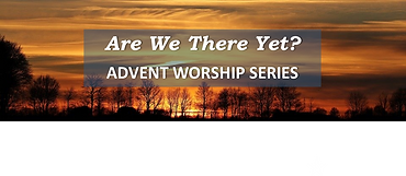 Advent Worship Series 2019 - Are We Ther