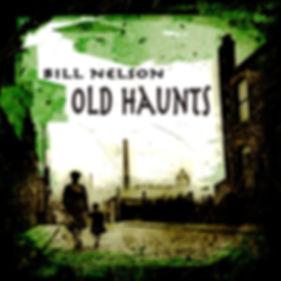 Bill Nelson - Old Haunts