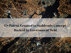 US Patent Granted to Stablecoin Concept Backed by Government Debt