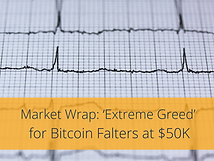 Market Wrap: 'Extreme Greed' for Bitcoin Falters at $50K