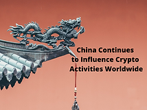 China Continues to Influence Crypto Activities Worldwide