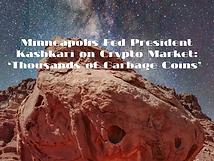 Minneapolis Fed President Kashkari on Crypto Market: 'Thousands of Garbage Coins'