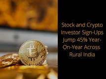 Stock and Crypto Investor Sign-Ups Jump 45% Year-On-Year Across Rural India
