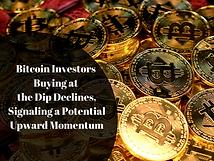 Bitcoin Investors Buying at the Dip Declines, Signaling a Potential Upward Momentum