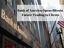Bank of America Opens Bitcoin Future Trading to Clients