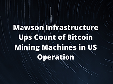 Mawson Infrastructure Ups Count of Bitcoin Mining Machines in US Operation