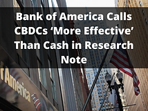 Bank of America Calls CBDCs 'More Effective' Than Cash in Research Note