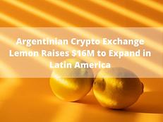 Argentinian Crypto Exchange Lemon Raises $16M to Expand in Latin America